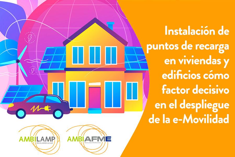 Instalación de puntos de recarga de vehículos en viviendas cómo factor decisivo en el despliegue de la e-Movilidad