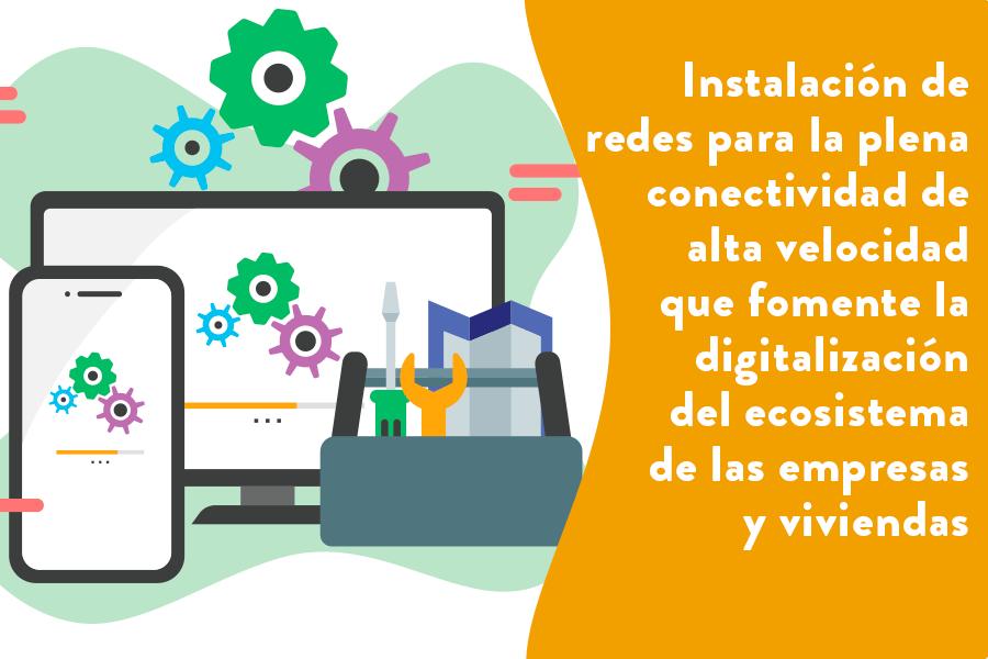 Instalación de redes para la plena conectividad de alta velocidad que fomente la digitalización del ecosistema de las empresas y viviendas